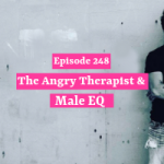 The Angry Therapist & Male EQ