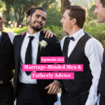The Marriage Minded Man & Fatherly Advice
