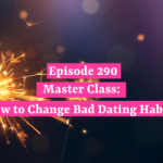 Master Class: How to Change Bad Dating Habits