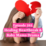 Healing Heartbreak & Baby Mama Drama