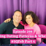 Breaking Dating Patterns & Whelming: Love Month Part 4