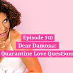 Dear Damona: Quarantine Love Questions