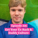 Get Your Ex Back & Daddy Culture