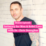 Intimacy for Men & Rebel Love: Bonus Episode