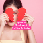 Breakups & Quitting By Design