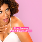 Dear Damona: DTR & Juggling Dates