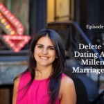 Delete Your Dating Apps & Millennial Marriage Roles