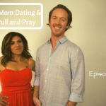 Single Mom Dating & The Pull and Pray