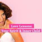Love Lessons: Your Spirit & Inner Child