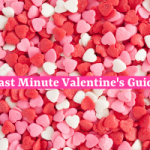 Last Minute Valentine's Day Guide